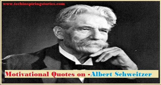 Motivational Quotes on Albert Schweitzer