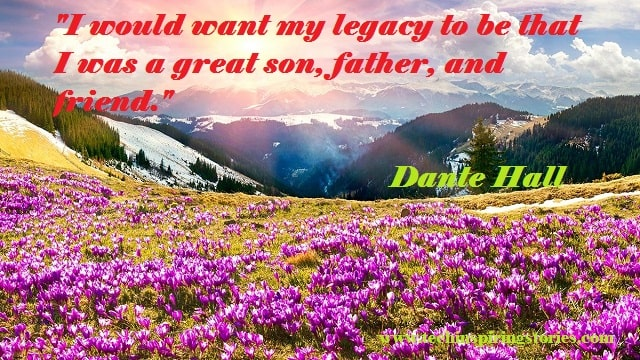 """""""I would want my legacy to be that I was a great son, father, and friend."""""""