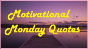 Motivational Monday Quotes That Will Inspire You