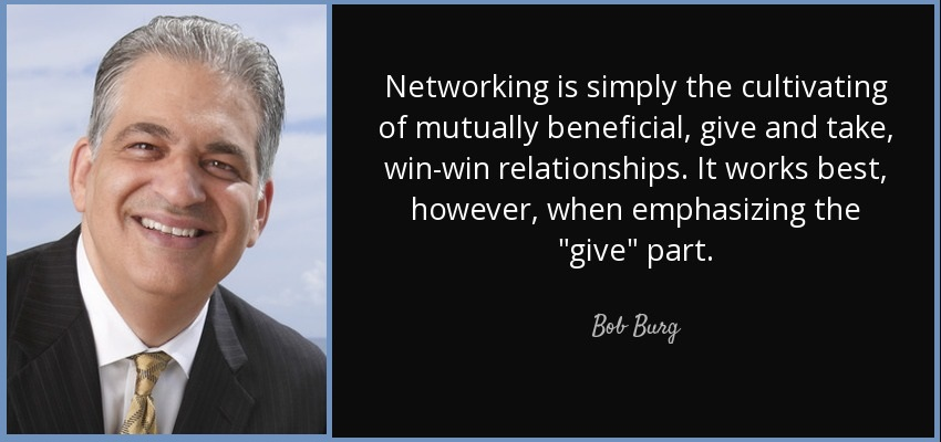 "Networking is simply the cultivating of mutually beneficial, give and take, win-win relationships. It works best, however, when emphasizing the ""give"" part."