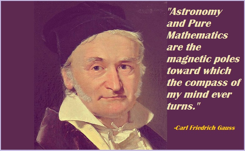 """Astronomy and Pure Mathematics are the magnetic poles toward which the compass of my mind ever turns."