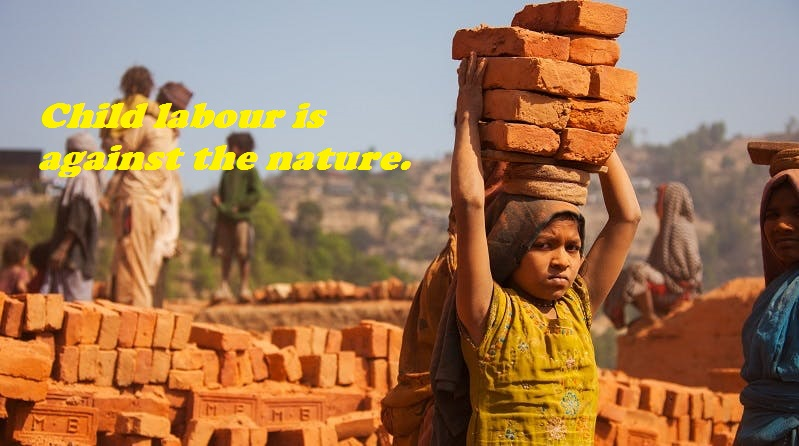 Child labour is against the nature.