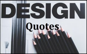 Motivational Design Quotes And Sayings