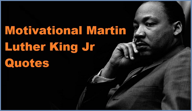 You are currently viewing Motivational Martin Luther King Jr. Quotes and Sayings