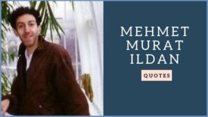 Read more about the article Motivational Mehmet Murat Ildan Quotes and Sayings
