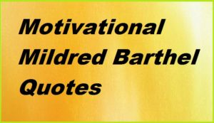 Motivational Mildred Barthel Quotes