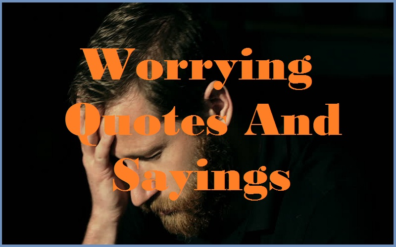 Worrying Quotes And Sayings