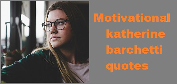 Read more about the article Motivational katherine barchetti quotes
