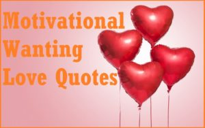 Motivational Wanting Love Quotes & Sayings