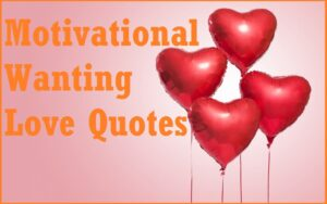 Read more about the article Motivational Wanting Love Quotes and Sayings