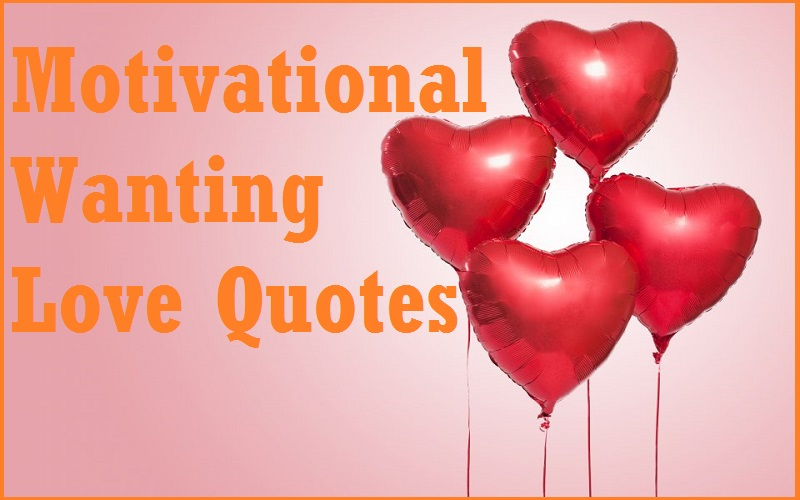 You are currently viewing Motivational Wanting Love Quotes and Sayings