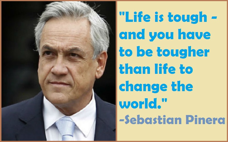 Sebastian Pinera Tough life Quotes