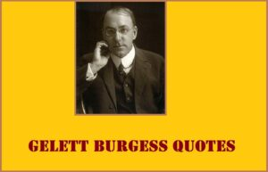 Read more about the article Motivational Gelett Burgess Quotes and Sayings