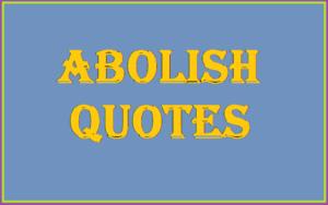Motivational Abolish Quotes & Sayings
