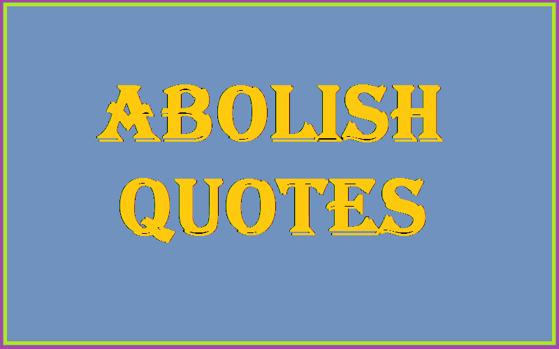 Motivational Abolish Quotes & Sayings