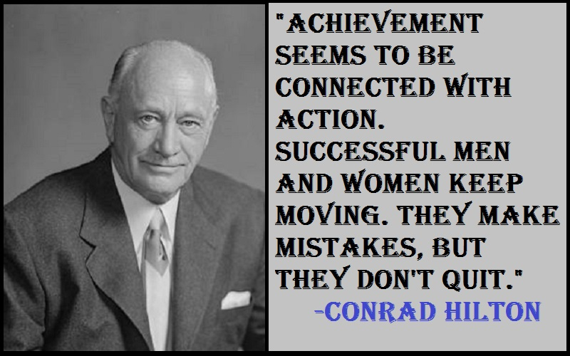 Conrad HiltonAchievement Quotes