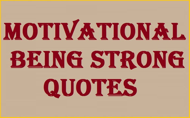 Read more about the article Motivational Being Strong Quotes And Sayings