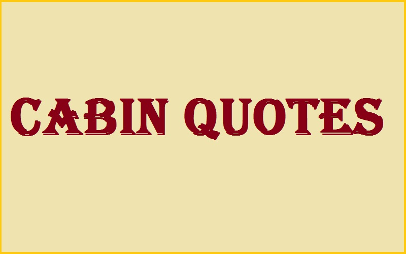 Read more about the article Motivational Cabin Quotes And Sayings