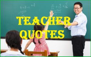 Motivational Teacher Quotes And Sayings