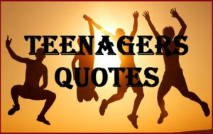 Read more about the article Motivational Teenagers Quotes And Sayings