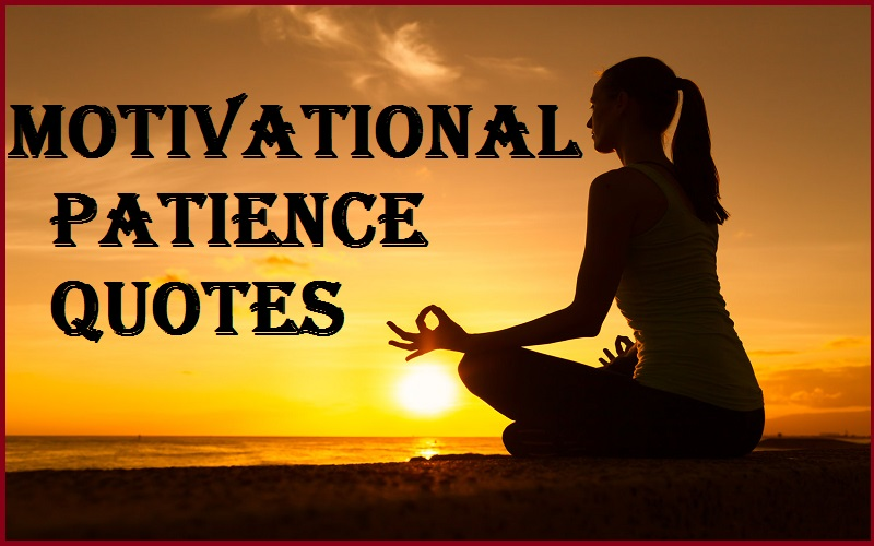 Motivational Patience Quotes & Sayings