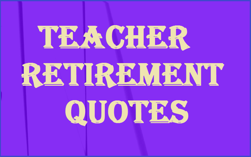 Read more about the article Motivational Teacher Retirement Quotes