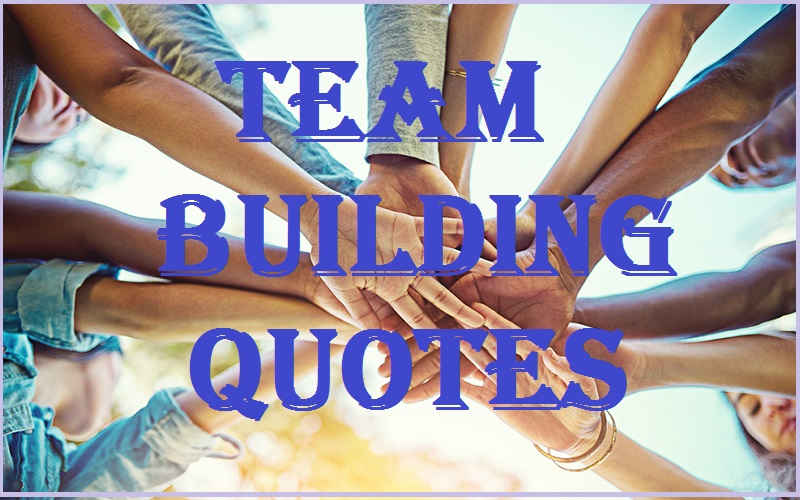 Motivational Team Building Quotes And Sayings