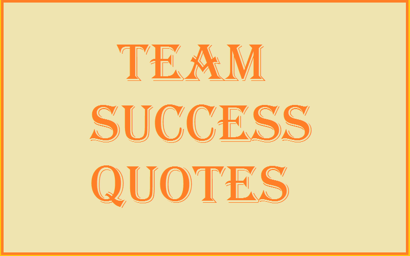 You are currently viewing Motivational Team Success Quotes And Sayings