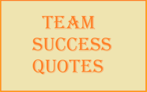 Motivational Team Success Quotes And Sayings