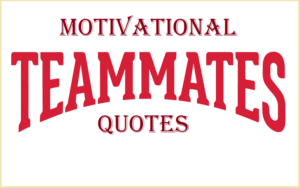 Read more about the article Motivational Teammates Quotes And Sayings