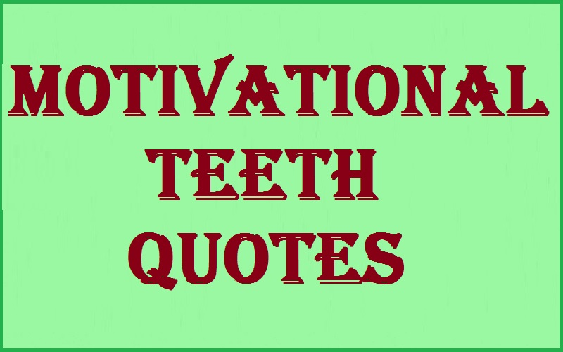 Motivational Teeth Quotes