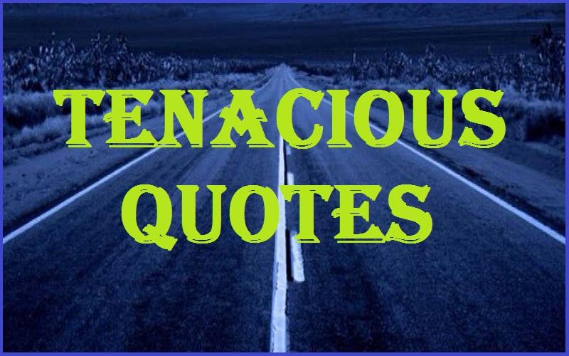 Motivational Tenacious Quotes And Sayings