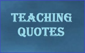 Motivational Teaching Quotes And Sayings