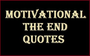 Motivational The End Quotes And Sayings