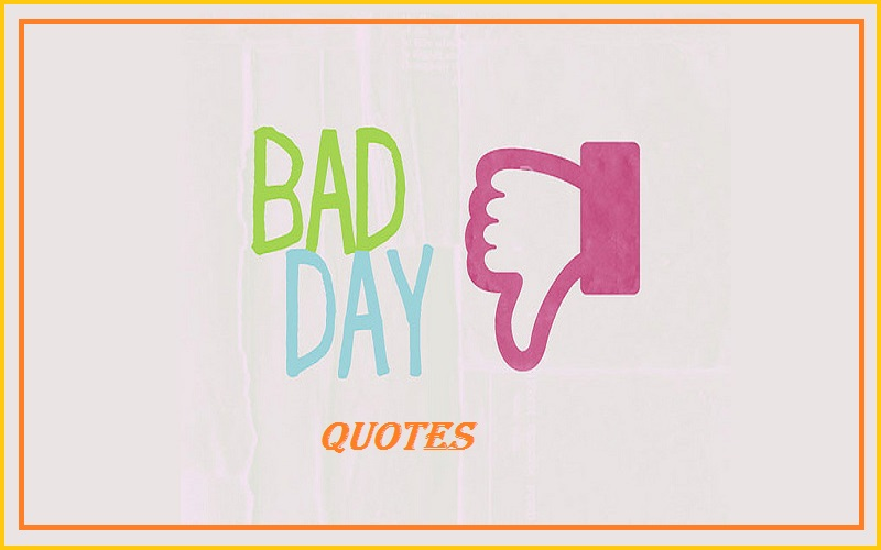 A sayings day having about bad 25 Best