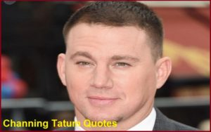Motivational Channing Tatum Quotes And Sayings