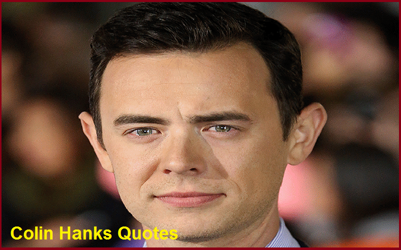Motivational Colin Hanks Quotes And Sayings