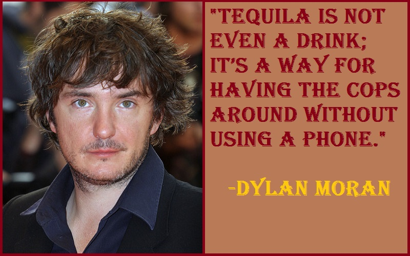 Dylan Moran Tequila Quotes