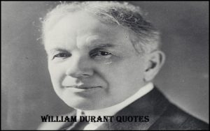 Motivational William Durant Quotes And Sayings