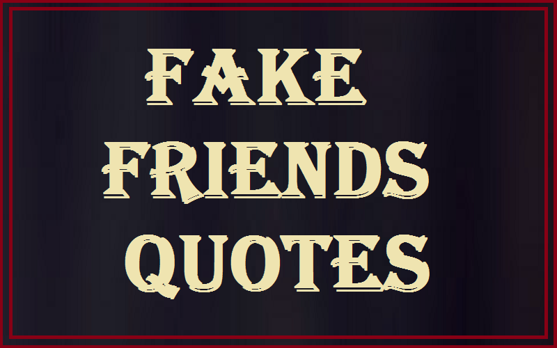 Motivational Fake Friends Quotes And Sayings