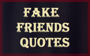 Read more about the article Motivational Fake Friends Quotes and Sayings
