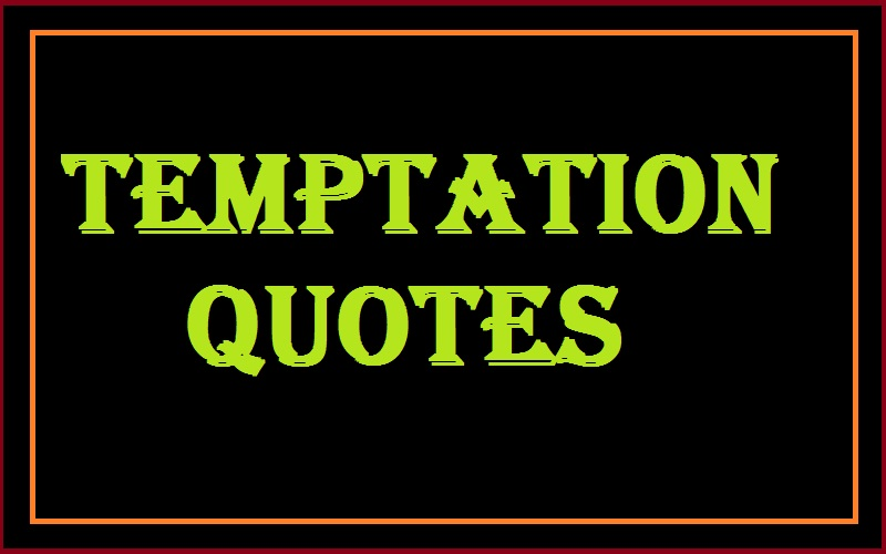 Motivational Temptation Quotes And Sayings