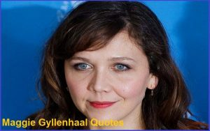 Read more about the article Motivational Maggie Gyllenhaal Quotes and Sayings