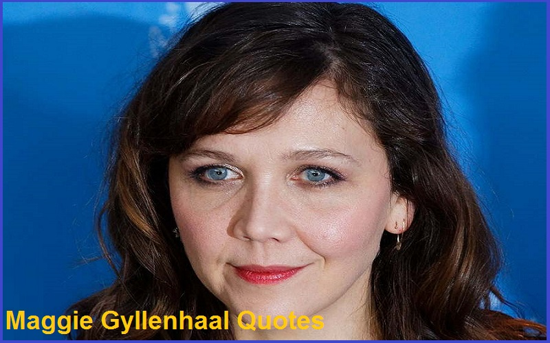 Motivational Maggie Gyllenhaal Quotes