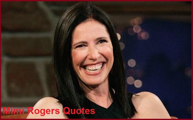 Read more about the article Motivational Mimi Rogers Quotes and Sayings