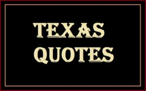 Read more about the article Motivational Texas Quotes And Sayings