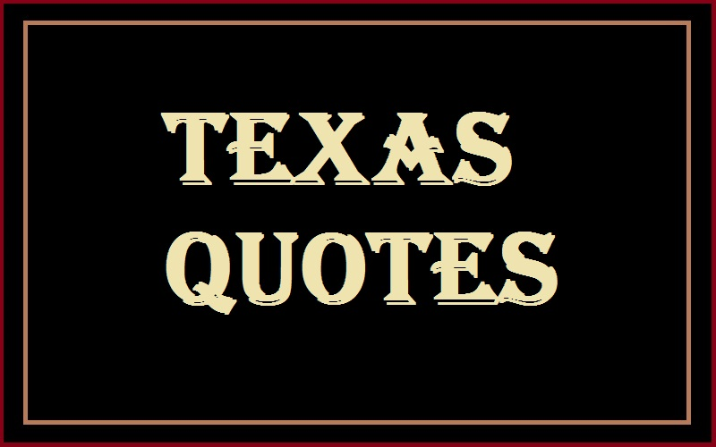 You are currently viewing Motivational Texas Quotes And Sayings