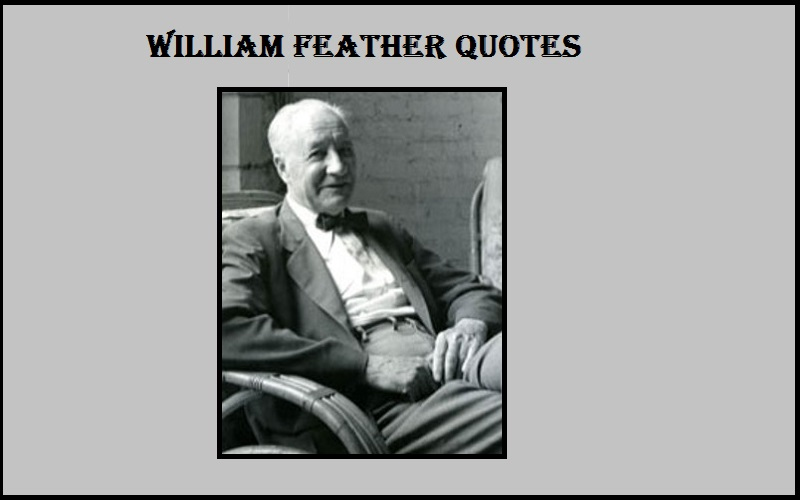 You are currently viewing Motivational William Feather Quotes and Sayings