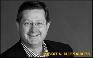 Motivational Robert G. Allen Quotes And Sayings