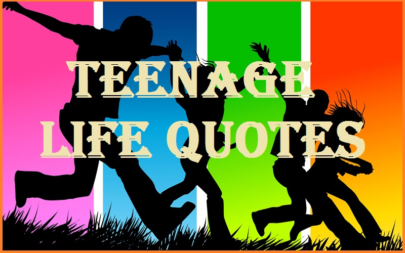 Motivational Teenage Life Quotes And Sayings